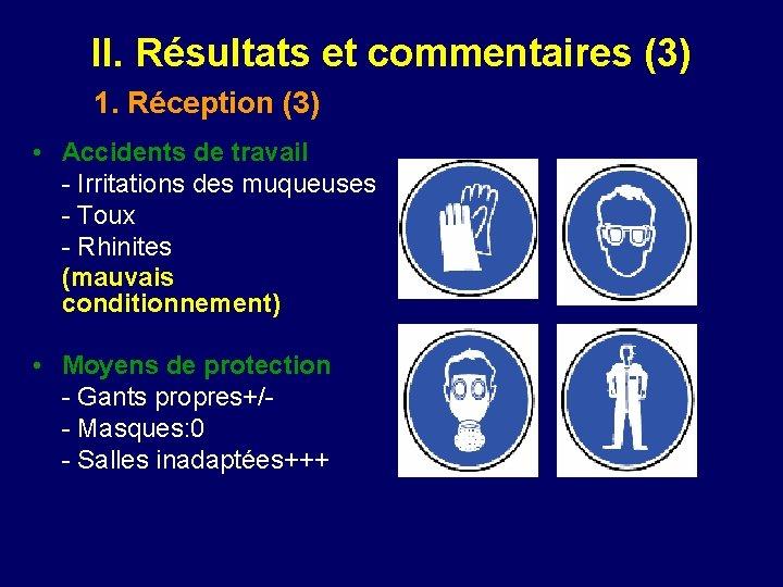 II. Résultats et commentaires (3) 1. Réception (3) • Accidents de travail - Irritations