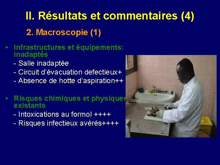 II. Résultats et commentaires (4) 2. Macroscopie (1) • Infrastructures et équipements: inadaptés -