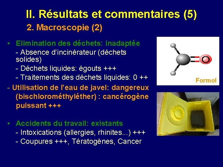 II. Résultats et commentaires (5) 2. Macroscopie (2) • Elimination des déchets: inadaptée -