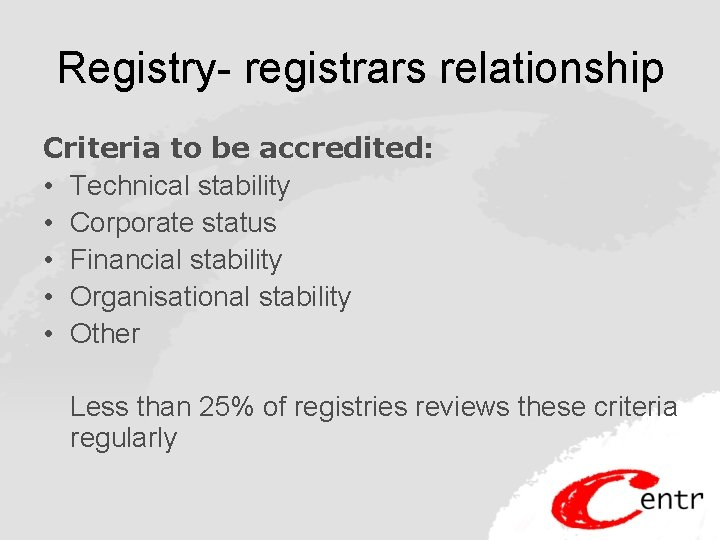 Registry- registrars relationship Criteria to be accredited: • Technical stability • Corporate status •