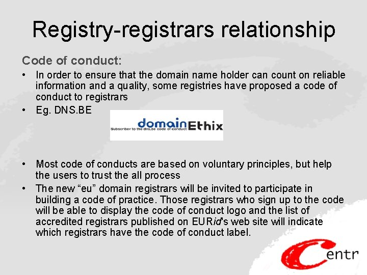 Registry-registrars relationship Code of conduct: • In order to ensure that the domain name