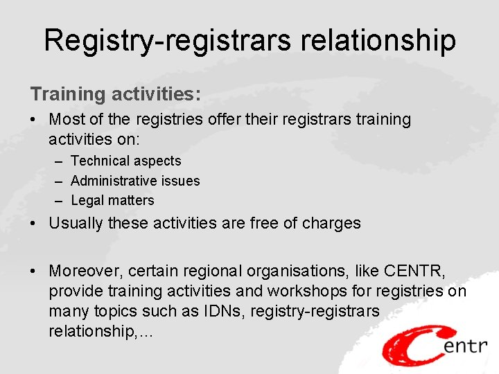 Registry-registrars relationship Training activities: • Most of the registries offer their registrars training activities
