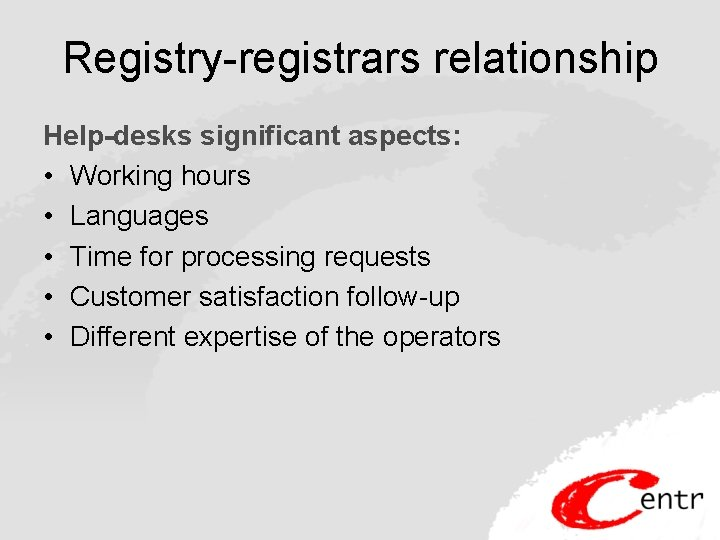 Registry-registrars relationship Help-desks significant aspects: • Working hours • Languages • Time for processing