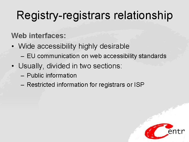 Registry-registrars relationship Web interfaces: • Wide accessibility highly desirable – EU communication on web