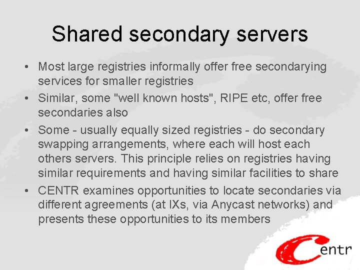 Shared secondary servers • Most large registries informally offer free secondarying services for smaller