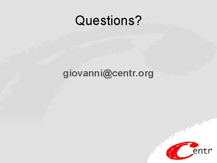 Questions? giovanni@centr. org