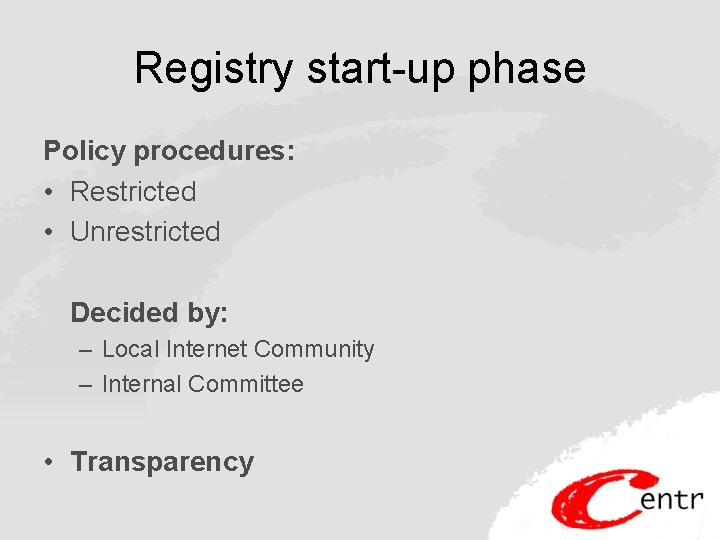 Registry start-up phase Policy procedures: • Restricted • Unrestricted Decided by: – Local Internet