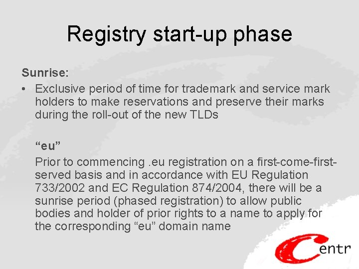 Registry start-up phase Sunrise: • Exclusive period of time for trademark and service mark