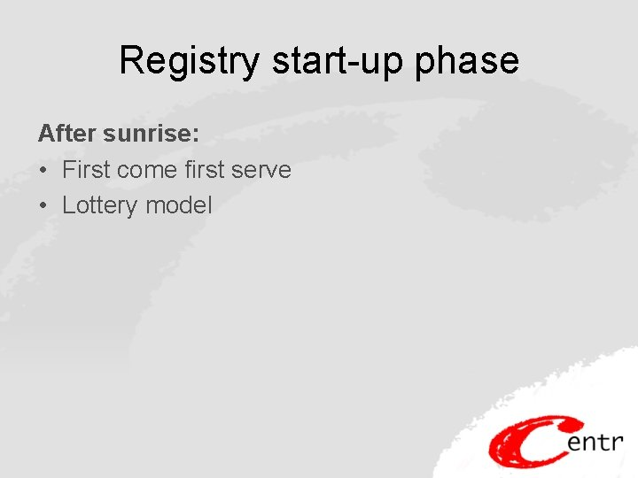 Registry start-up phase After sunrise: • First come first serve • Lottery model