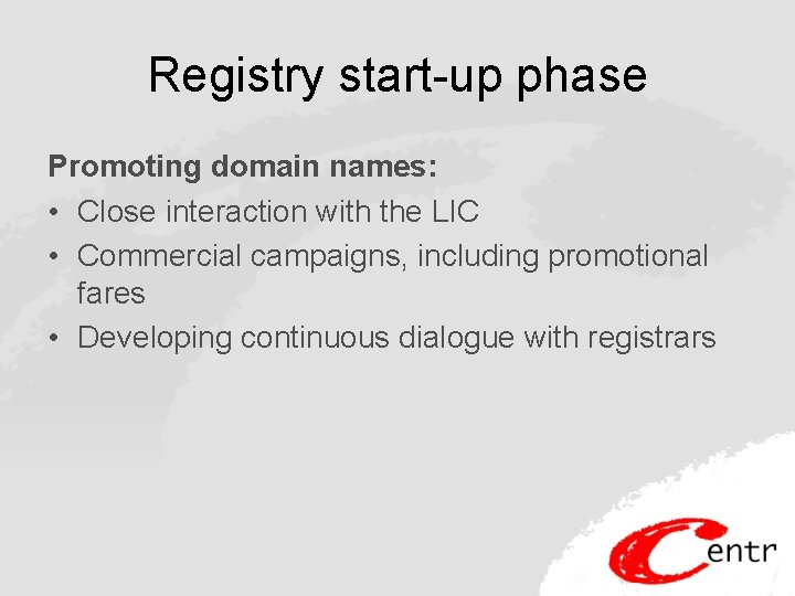 Registry start-up phase Promoting domain names: • Close interaction with the LIC • Commercial