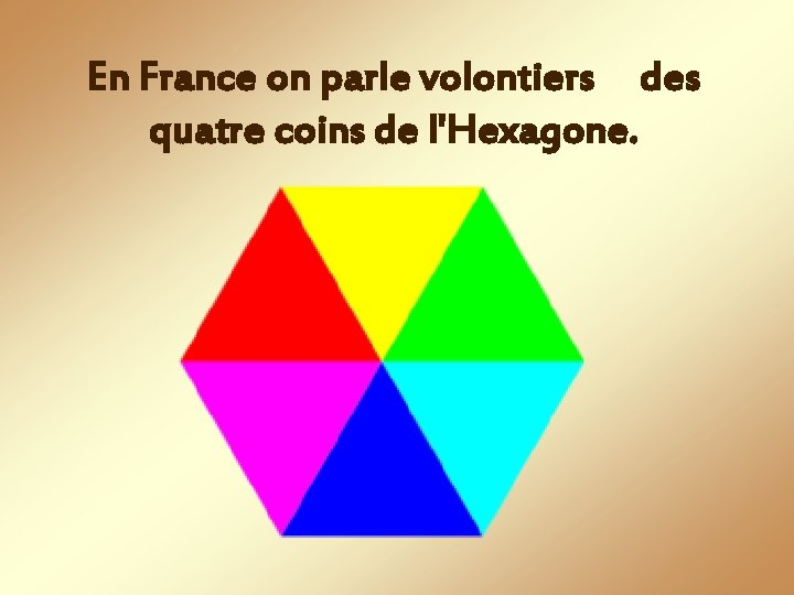 En France on parle volontiers des quatre coins de l'Hexagone.