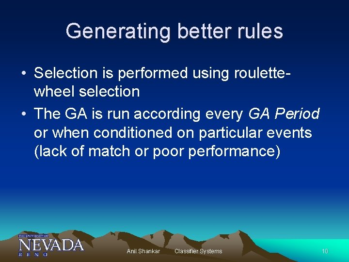 Generating better rules • Selection is performed using roulettewheel selection • The GA is