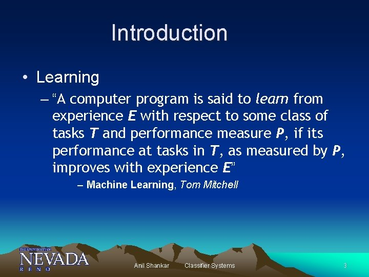 "Introduction • Learning – ""A computer program is said to learn from experience E"