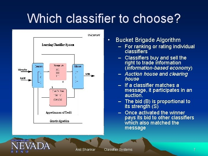 Which classifier to choose? • Bucket Brigade Algorithm – For ranking or rating individual