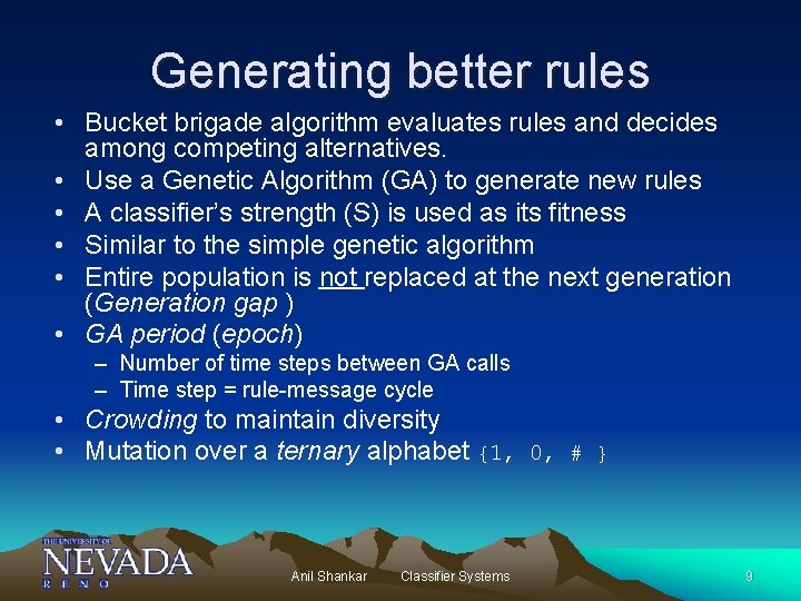 Generating better rules • Bucket brigade algorithm evaluates rules and decides among competing alternatives.
