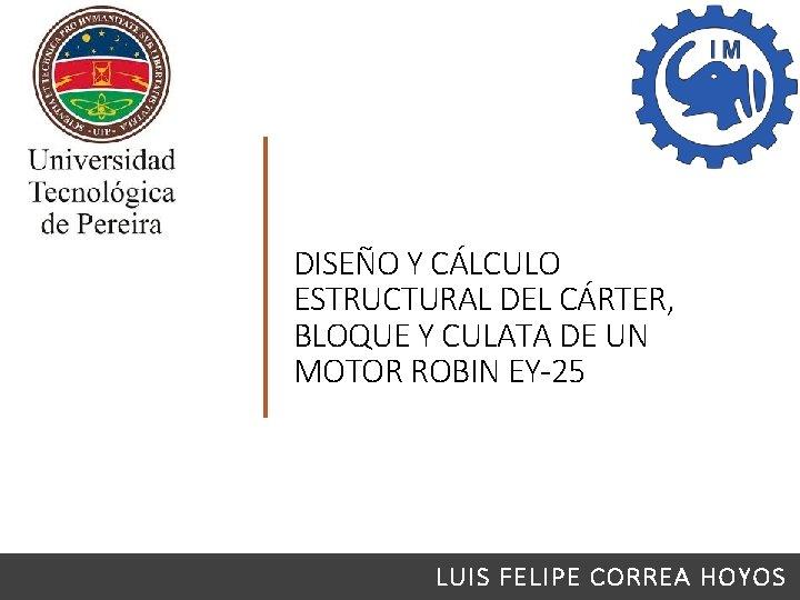 DISEÑO Y CÁLCULO ESTRUCTURAL DEL CÁRTER, BLOQUE Y CULATA DE UN MOTOR ROBIN EY-25