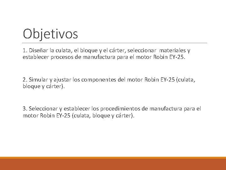 Objetivos 1. Diseñar la culata, el bloque y el cárter, seleccionar materiales y establecer