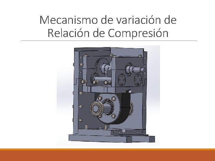 Mecanismo de variación de Relación de Compresión