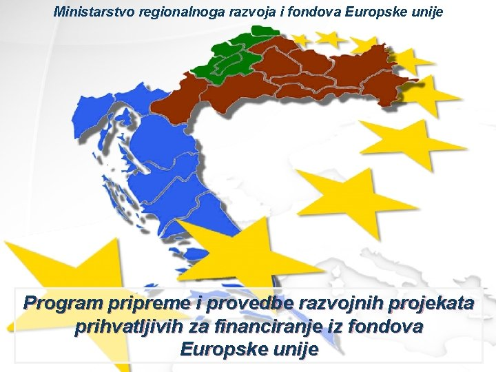 Ministarstvo regionalnoga razvoja i fondova Europske unije Program pripreme i provedbe razvojnih projekata prihvatljivih