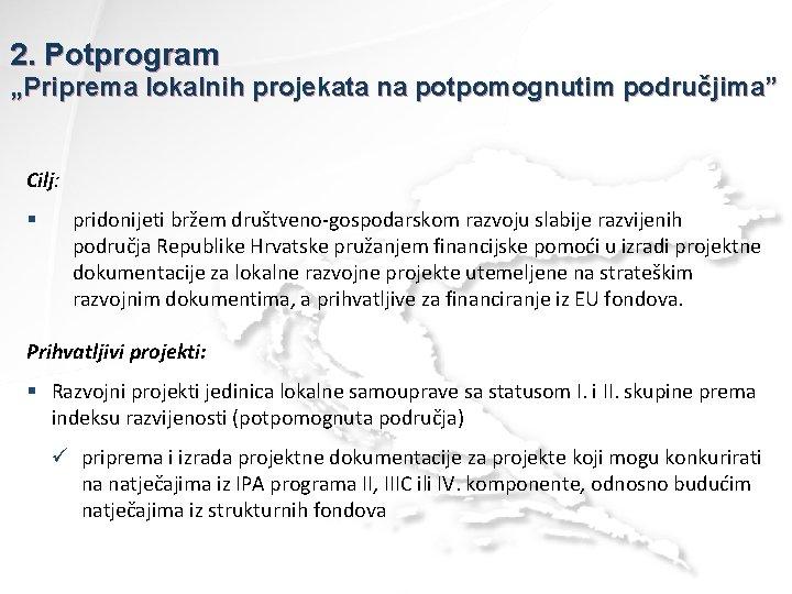 "2. Potprogram ""Priprema lokalnih projekata na potpomognutim područjima"" Cilj: § pridonijeti bržem društveno-gospodarskom razvoju"
