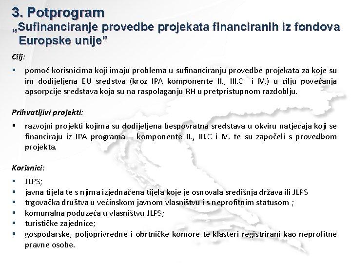 """3. Potprogram """"Sufinanciranje provedbe projekata financiranih iz fondova Europske unije"""" Cilj: § pomoć korisnicima"""