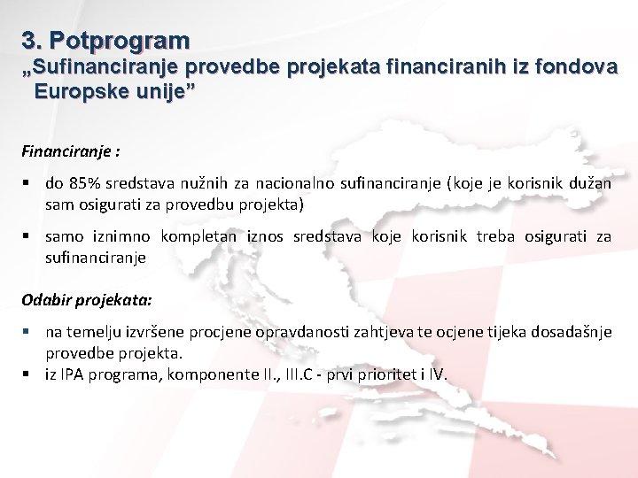 """3. Potprogram """"Sufinanciranje provedbe projekata financiranih iz fondova Europske unije"""" Financiranje : § do"""