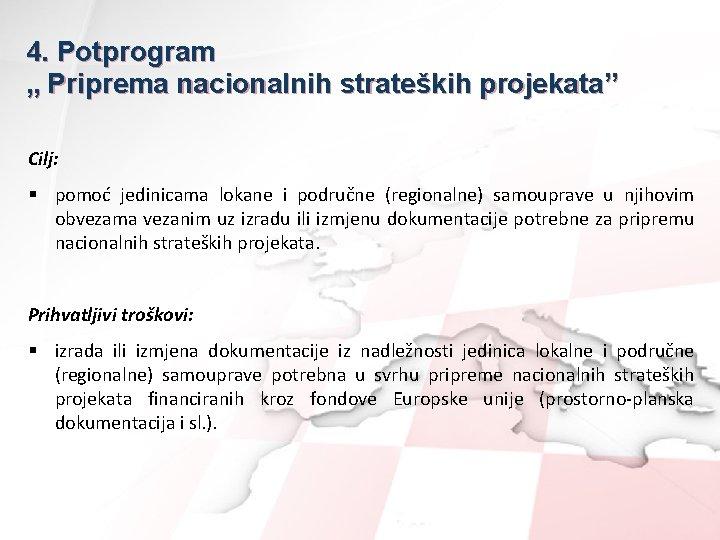 """4. Potprogram """" Priprema nacionalnih strateških projekata"""" Cilj: § pomoć jedinicama lokane i područne"""