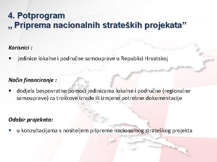 """4. Potprogram """" Priprema nacionalnih strateških projekata"""" Korisnici : § jedinice lokalne i područne"""
