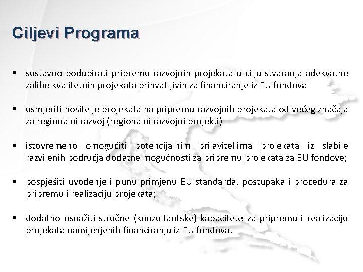 Ciljevi Programa § sustavno podupirati pripremu razvojnih projekata u cilju stvaranja adekvatne zalihe kvalitetnih