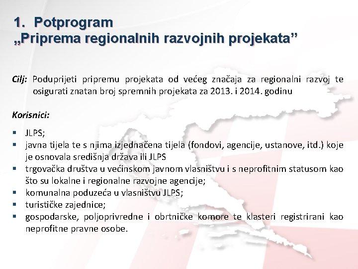 """1. Potprogram """"Priprema regionalnih razvojnih projekata"""" Cilj: Poduprijeti pripremu projekata od većeg značaja za"""