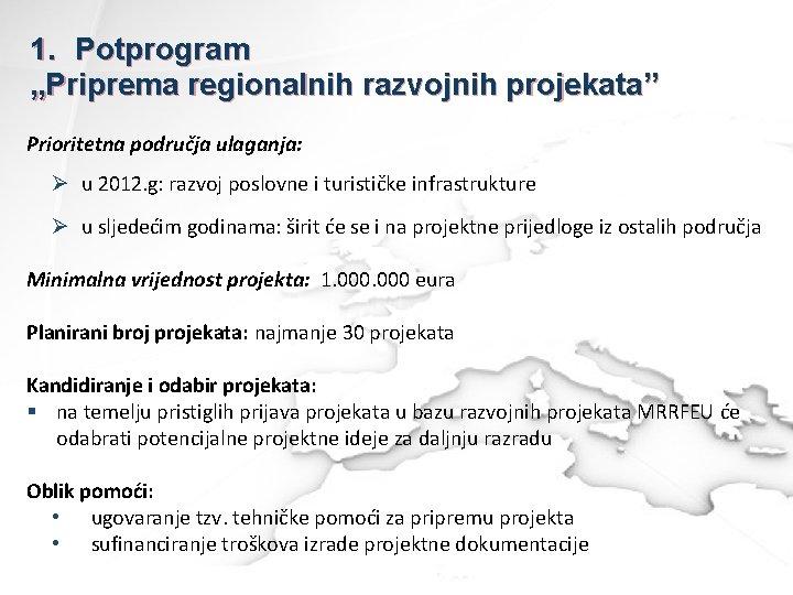 "1. Potprogram ""Priprema regionalnih razvojnih projekata"" Prioritetna područja ulaganja: Ø u 2012. g: razvoj"