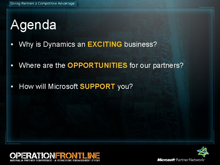 Agenda • Why is Dynamics an EXCITING business? • Where are the OPPORTUNITIES for