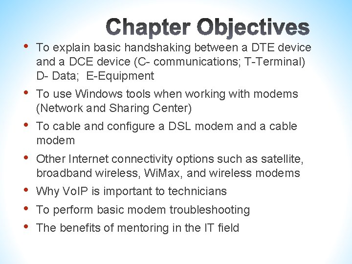 • To explain basic handshaking between a DTE device and a DCE device