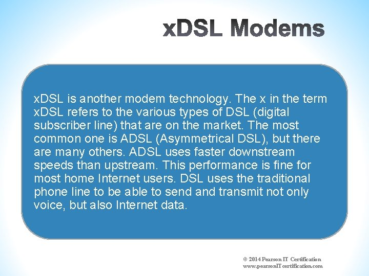 x. DSL is another modem technology. The x in the term x. DSL refers