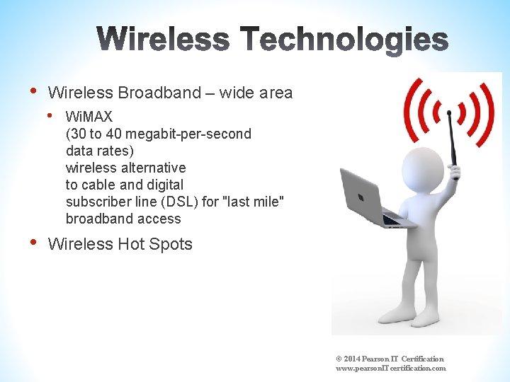 • Wireless Broadband – wide area • • Wi. MAX (30 to 40