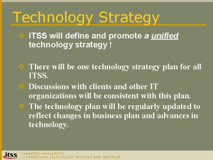 Technology Strategy v ITSS will define and promote a unified technology strategy ! v