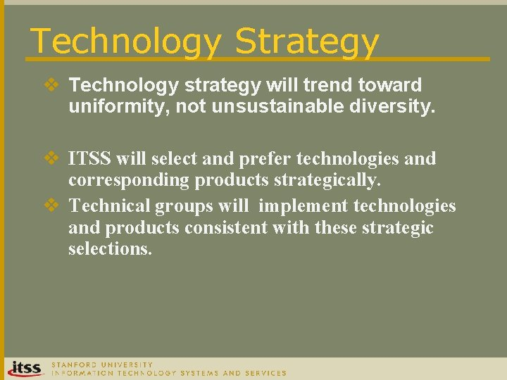 Technology Strategy v Technology strategy will trend toward uniformity, not unsustainable diversity. v ITSS