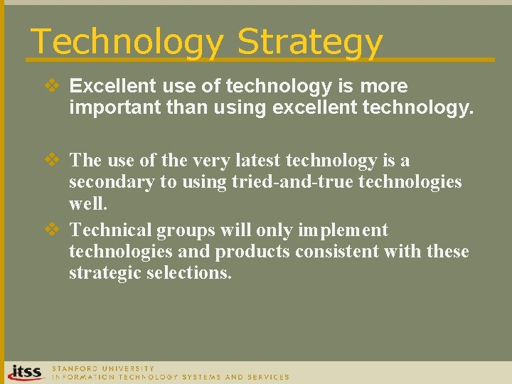 Technology Strategy v Excellent use of technology is more important than using excellent technology.