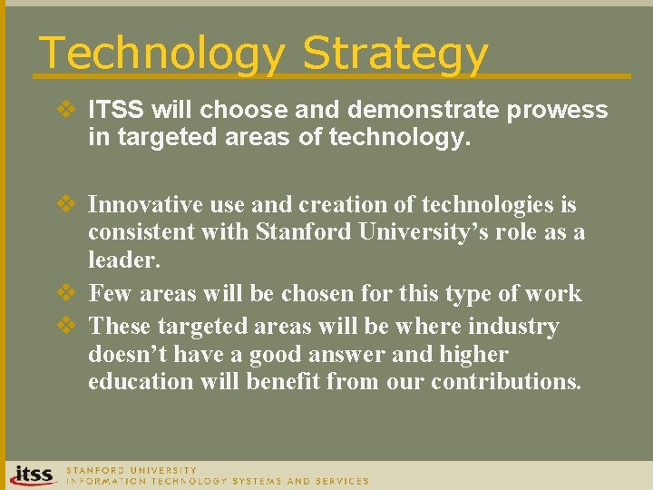 Technology Strategy v ITSS will choose and demonstrate prowess in targeted areas of technology.
