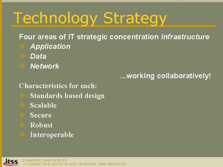 Technology Strategy Four areas of IT strategic concentration Infrastructure v Application v Data v