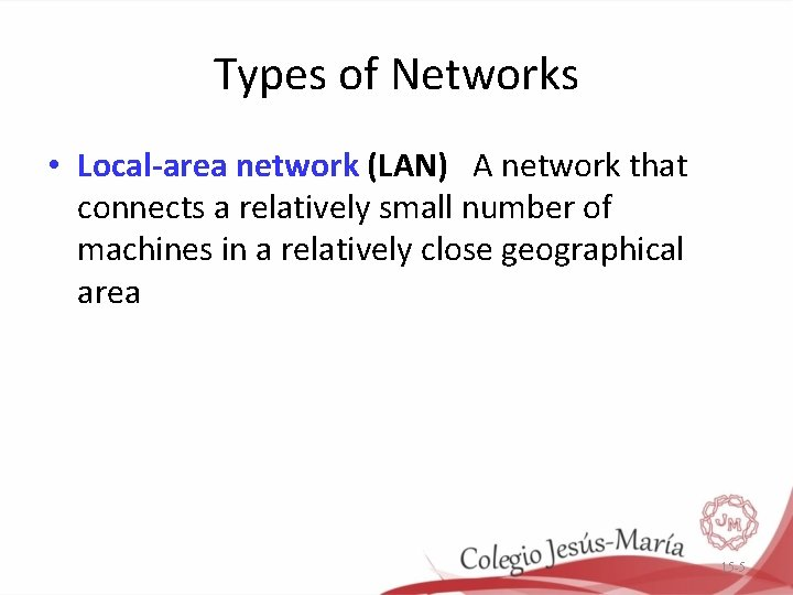 Types of Networks • Local-area network (LAN) A network that connects a relatively small