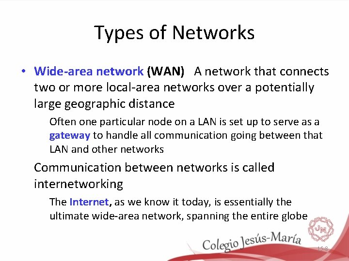 Types of Networks • Wide-area network (WAN) A network that connects two or more