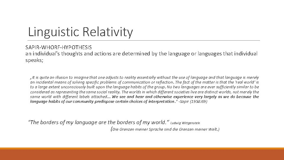Linguistic Relativity SAPIR-WHORF-HYPOTHESIS an individual's thoughts and actions are determined by the language or