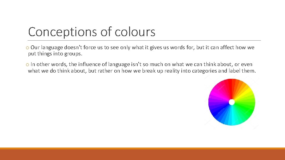 Conceptions of colours o Our language doesn't force us to see only what it