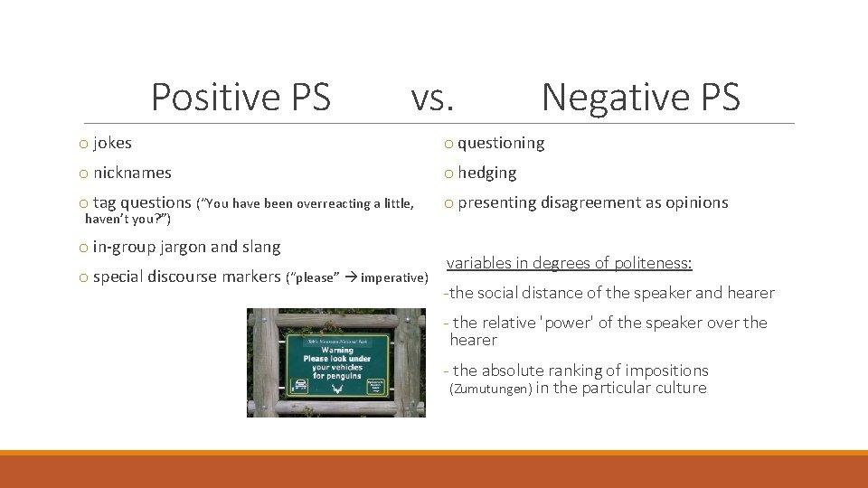 Positive PS vs. Negative PS o jokes o questioning o nicknames o hedging o
