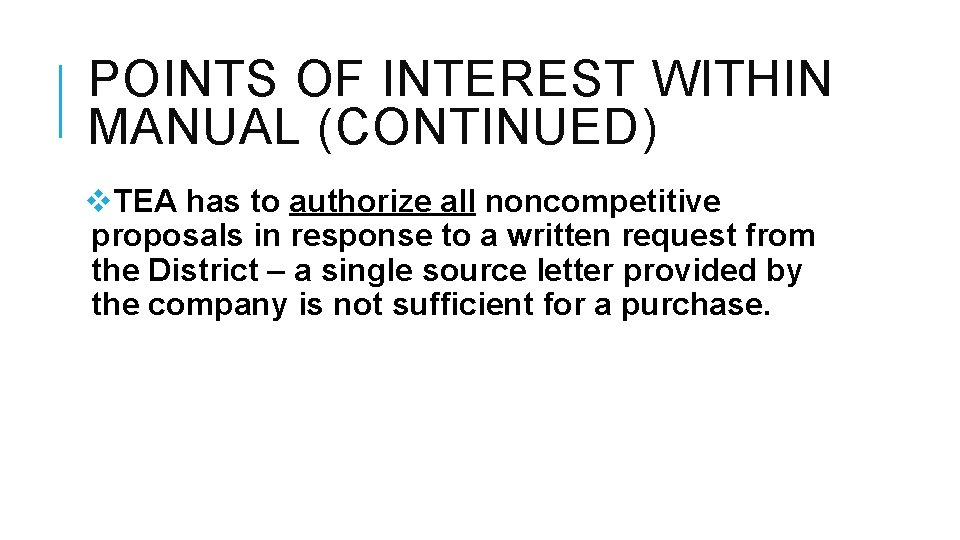 POINTS OF INTEREST WITHIN MANUAL (CONTINUED) v. TEA has to authorize all noncompetitive proposals