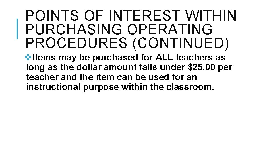 POINTS OF INTEREST WITHIN PURCHASING OPERATING PROCEDURES (CONTINUED) v. Items may be purchased for