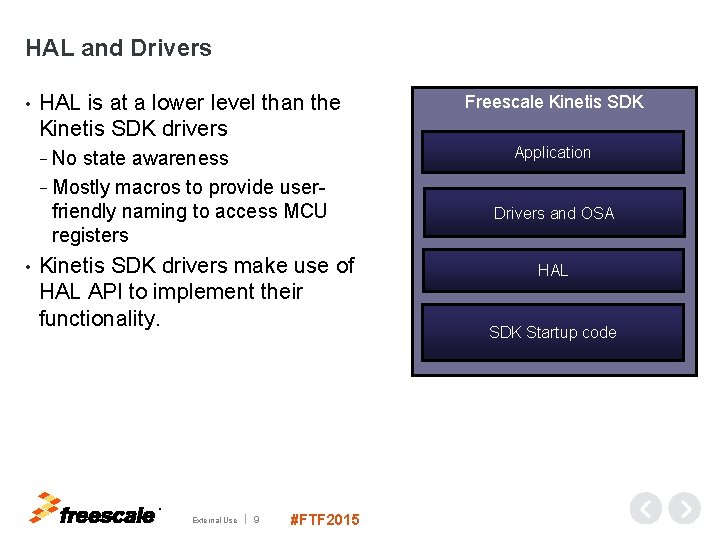 HAL and Drivers • HAL is at a lower level than the Kinetis SDK