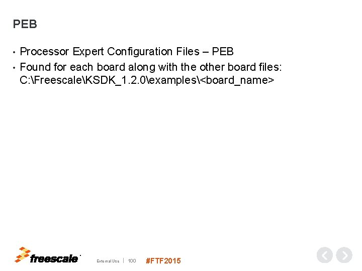 PEB Processor Expert Configuration Files – PEB • Found for each board along with