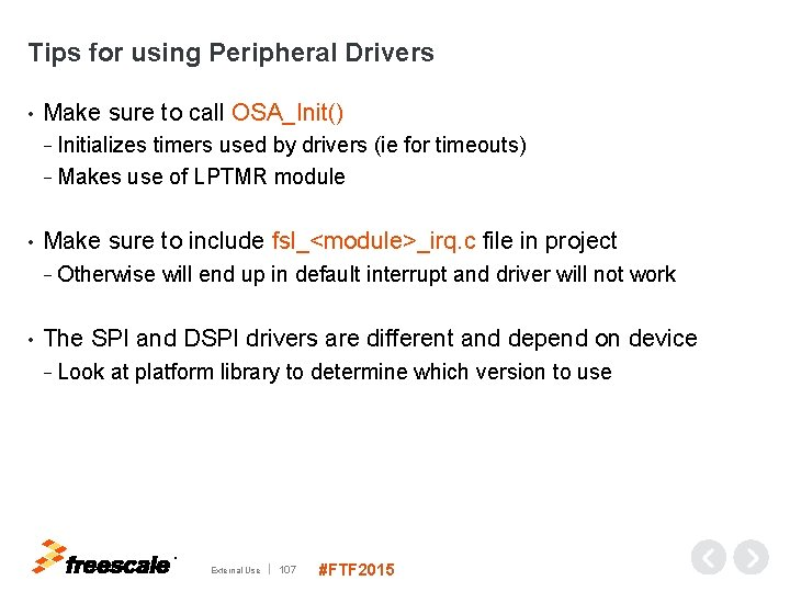 Tips for using Peripheral Drivers • Make sure to call OSA_Init() − Initializes timers